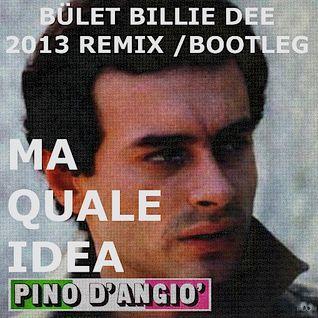 BÜLENT BILLIE DEE 2013 RMX - MA QUALE IDEA - PINO D` ANGIO /BOOTLEG