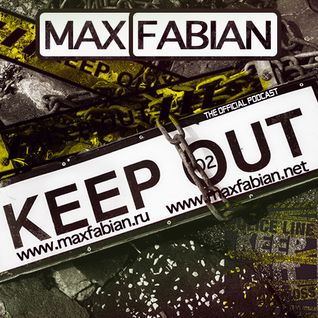 Max Fabian - KEEP OUT 02 (The Official Podcast)