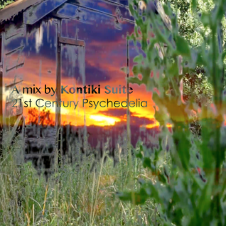 21st Century Psychedelia - A Mix By The Kontiki Suite For The Active Listener