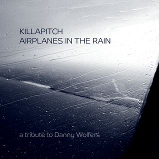 Killapitch - Airplanes In The Rain  (Tribute To Danny Wolfers)
