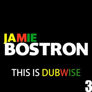 Jamie Bostron - This is Dubwise 3