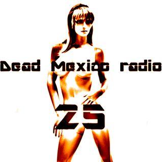 Dead Mexico Radio: Show 25