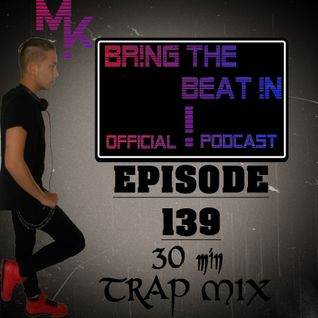 BR!NG THE BEAT !N Official Podcast [SPECIAL Episode 139; 30 Min Trap Mix]