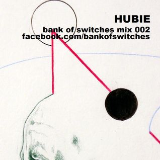 Bank Of Switches mix 002 - Hubie
