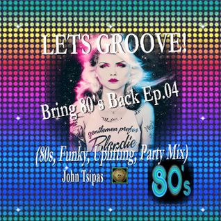 LETS GROOVE! Bring 80's Back Ep.04