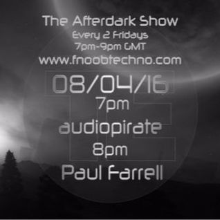 The Afterdark Show 1hr audiopirat 2hr Paul Farrel 08.04.16 @7pm