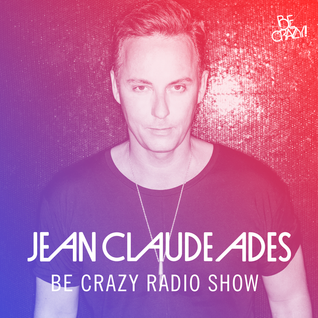 Jean Claude Ades' Be Crazy Radio Show #293