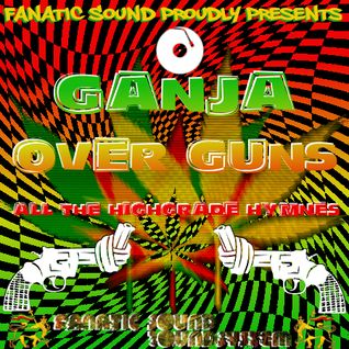 GANJA OVER GUNS - All the Highgrade Hymnes