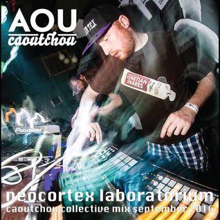 Neocortex Laboratorium - Caoutchou Collective mix sept 2016 [AOU-M22]