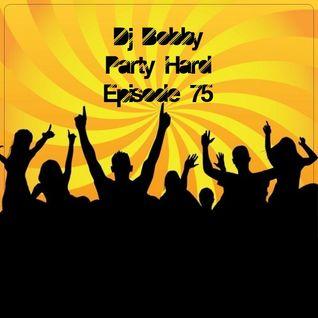 Dj Bobby - Party Hard Ep.75