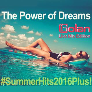 The Power of Dream - DJ Golan Live Mix Edition [Summer Hits 2016 Plus!]