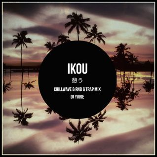 Ikou (Chillwave & RNB & Trap Mix) - theHUSIC Exclusive