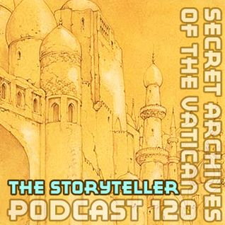 The Storyteller - Secret Archives of the Vatican Podcast 120