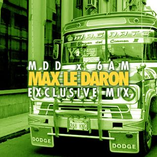 6AM Residency #1: MDD Party Crew - Max le Daron