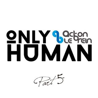 Acton Le'Brein - Only Human (Part 5)