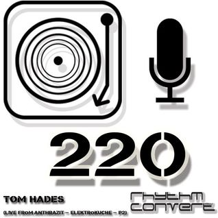 Techno Music | Tom Hades in the Rhythm Convert(ed) Podcast 220 (Live at Elektroküche Part 2)