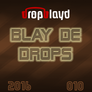 BLAY DE DROPS EDM MIX 010 [May 2016]   by dropblayd