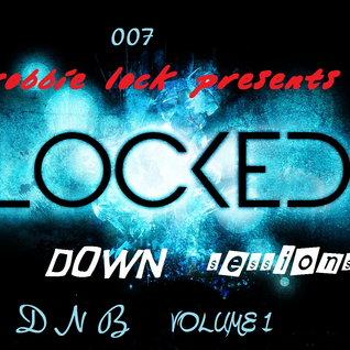 LOCKED DOWN SESSIONS 007 DNB SPECIAL MIX VOL 1 MIXED BY LOCKSTARR