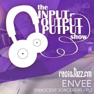 The Input Output Putput radio show: ENVEE (Innocent Sorcerers/PL)