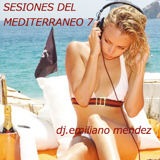 dj.emiliano mendez@in session - SESIONES DEL MEDITERRANEO 7 - Amazing