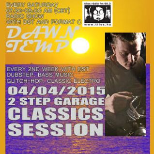 2step Garage Classics Session by DST @ Radio Tilos, Dawn Tempo 04/04/2015