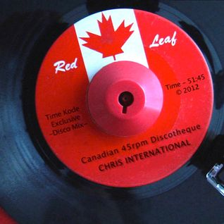 TIMEKODE PRESENTS:  Chris International - All Canadian; All 45's; All The Way Live