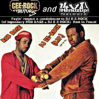 "CEE-ROCK ""THE FURY"" & !HANDZUP! NETWORK pays respect-n-condolences to ROB BASE's deejay DJ E-Z ROCK."