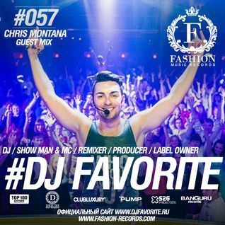 DJ Favorite - Fashion Music Radio Show 057 (Chris Montana Guest Mix)