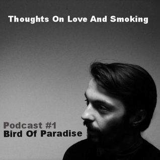 Thoughts On Love & Smoking podcast #1. Bird Of Paradise (Correspondent/Throne Of Blood)