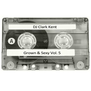 DJ Clark Kent Grown & Sexy Vol. 5