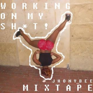 WORKING ON MY SH*T! MIXTAPE