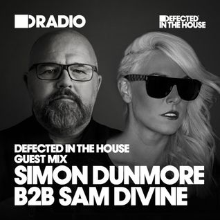 Defected In The House Radio - 10.08.15 - Guest Mix Simon Dunmore b2b Sam Divine