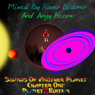 Sounds Of Another Planet Chapter 1 Final Part - Planet Z Mixed By Raver Blaster And Angy Hcore