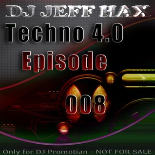 DJ Jeff Hax Presents - Techno 4.0 - Episode 008