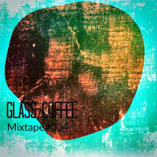 Glass Coffee Mixtape#004