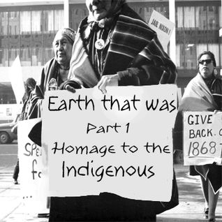 Earth that was - Part 1 - Homage to the indigenous