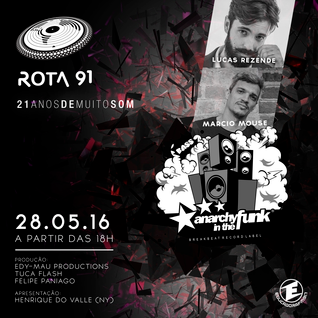 ROTA 91 - 28/05/2016 - GUEST DJS LUCAS REZENDE E ANARCHY IN THE FUNK