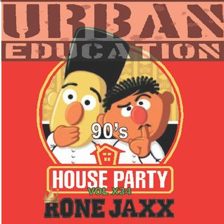 90sHouseParty Vol X 34 Presented By RONE JAXX & URBAN EDUCATION (A continuation of Vol X 12)