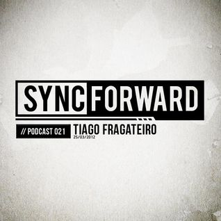 Sync Forward Podcast 021 - Tiago Fragateiro