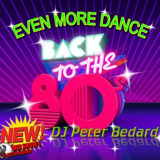 EVEN MORE DANCE 80's DANCE - DJ PETER BEDARD
