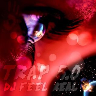 Dj Feel Real - Trap 5.0