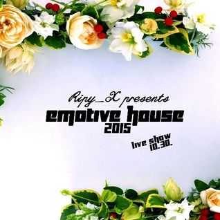 Ripy_X presents Emotive House 2015.10.30.