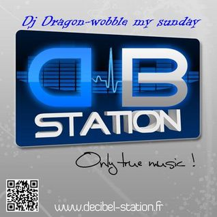Dragon-wobble my sunday podcast (decibel station)Dubstep