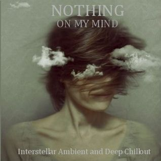 Nothing on My Mind - Interstellar Ambient & Deep Chillout