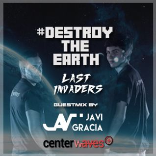 Destroy The Earth #034 (Guestmix by Javi Gracia)