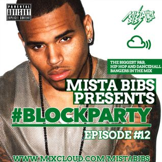 Mista Bibs - #BlockParty Episode 12 (R&B & Hip Hop) ( Follow Me on Snapchat - mistabibs )