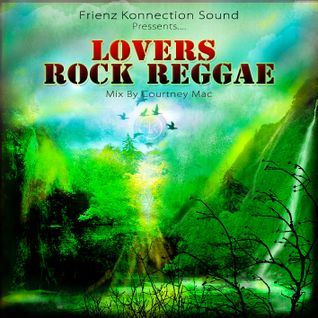 Lovers Rock Reggae Mix By Courtney Mac Frienz Konnection Sound