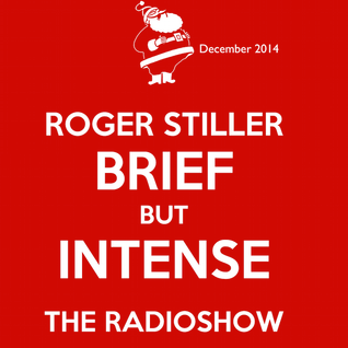 Roger Stiller - Brief But Intense - RadioShow December 2014