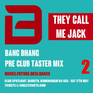 Bang Bhang Pre Club Taster Mix 2 with They Call Me Jack (NIGHT:Spotlight,Digbeth,B'ham Sat 17th May)