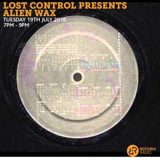 Lost Contol Presents Alien Wax 19th July 2016